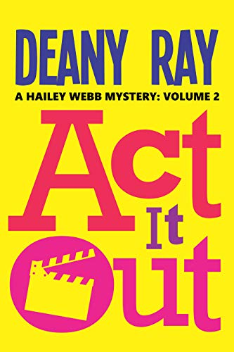 Act it Out (A Hailey Webb Mystery, Volume 2) by [Deany Ray]