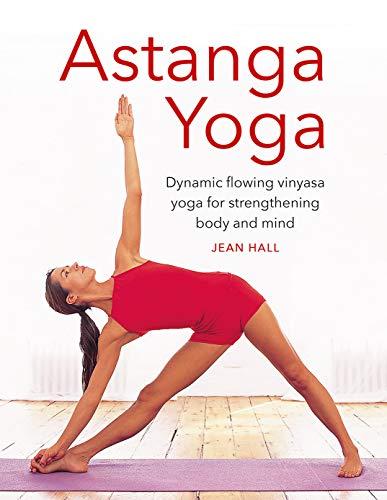 Astanga Yoga: Dynamic flowing vinyasa yoga for strengthening body and mind