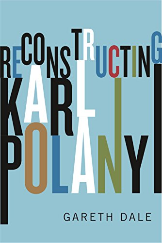 Reconstructing Karl Polanyi: Excavation and Critique (English Edition)