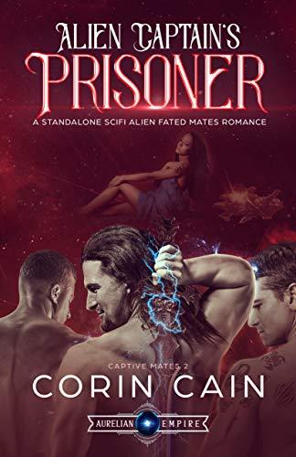 Alien Captain's Prisoner: A Standalone Sci Fi Alien Fated Mates Romance (Captive Mates Book 2)