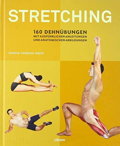 STRETCHING: 160 Dehnübungen mit ausführlichen Anleitungen und anatomischen Abbildungen