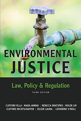 Compare Textbook Prices for Environmental Justice: Law, Policy & Regulation, Third Edition 3 Edition ISBN 9781531012380 by Clifford Villa,Nadia Ahmad,Rebecca Bratspies,Roger Lin,Clifford Rechtschaffen,Eileen Gauna,Catherine O'Neill