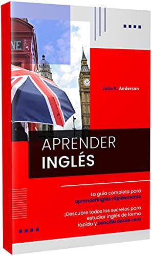 APRENDER INGLÉS: La guía completa para aprender inglés rápidamente. ¡Descubre todos los secretos para estudiar inglés de forma rápida y sencilla desde cero
