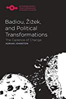 Badiou, Zizek, and Political Transformations: The Cadence of Change (Northwestern University Studies in Phenomenology and Existential Philosophy)