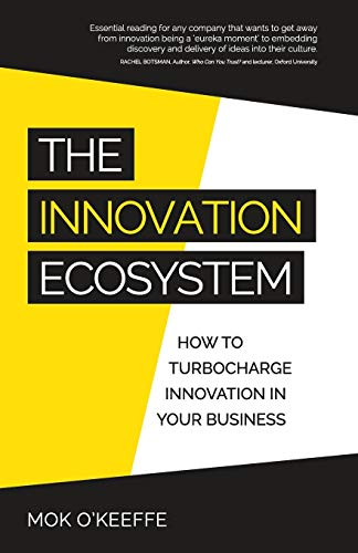 The Innovation Ecosystem: How to Turbocharge Innovation in Your Business