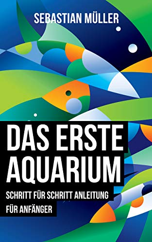 Das erste Aquarium: Schritt für Schritt Anleitung für Anfänger
