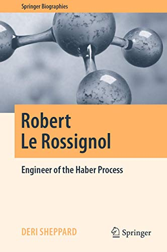 Robert Le Rossignol: Engineer of the Haber Process (Springer Biographies)