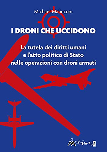 I droni che uccidono. La tutela dei diritti umani e l'atto politico di stato nelle operazioni con droni armati
