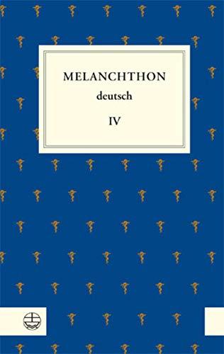 Melanchthon deutsch IV: Melanchthon, Die Universitat Und Ihre Fakultaten