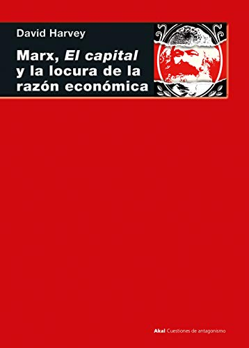 Marx, el capital y la locura de la razón económica: 109 (Cuestiones de Antagonismo)