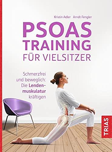 Psoas-Training für Vielsitzer: Schmerzfrei und beweglich: Die Lendenmuskulatur kräftigen