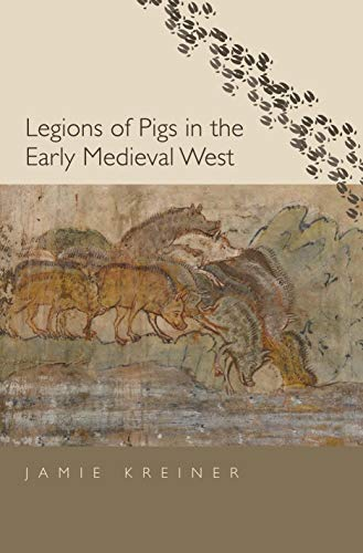 Legions of Pigs in the Early Medieval West (Yale Agrarian Studies)