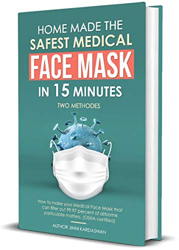 FACE MASK: Step by Step Easy Guide to making safest medical face mask that can filter out 99.97% of airborne particulate matters. (Patterns included) (English Edition)