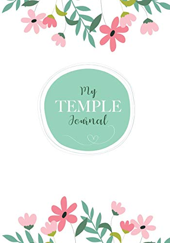 My Temple Journal: 7x10' 110 Page Lined Paper with Flower Illustrations on Interior Pages, Journal For Latter-day Saints, For Youth, Young Women, Young Men, Women and Men (Blessing)