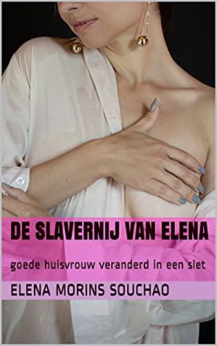 De slavernij van Elena: goede huisvrouw veranderd in een slet (Erotic Book) (Dutch Edition)