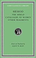 The Shield. Catalogue of Women. Other Fragments (Loeb Classical Library)