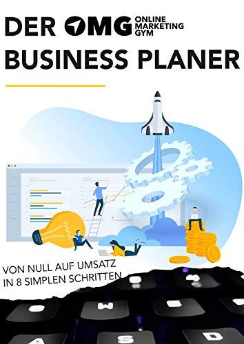 Der Online Marketing Gym Business Planer: Von Null auf Umsatz in 8 simplen Schritten