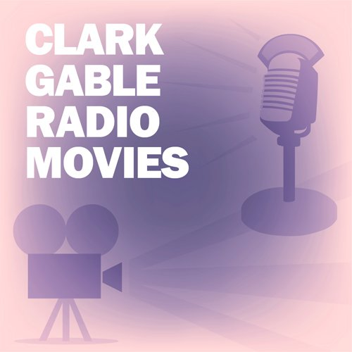 Clark Gable Radio Movies Collection audiobook cover art