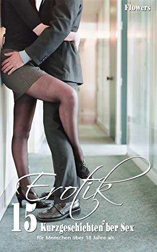 sex deutsch: 15 Kurzgeschichten über Sex (erotische Literatur)