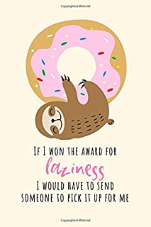 If I Won the Award for Laziness I Would Have to Send Someone to Pick it Up for Me: Funny Cute Lazy Sloth Donut Notebook (Blank Lined Journal)