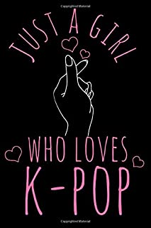 Just A Girl Who Loves K-Pop: K-Pop Notebook To Write In For School Work Planner Journal Diary To Do List Log Book Gift