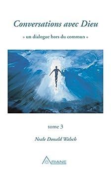 Conversations avec Dieu, tome 3: Un dialogue hors du commun par [Neale Donald Walsch, Michel Saint-Germain]