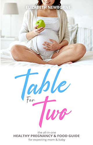 Table for Two: The All-In-One Healthy Pregnancy & Food Guide For Expecting Mom & Baby: (The Ultimate Diet and Mindset Book for Pregnant Mothers)