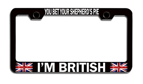 Makoroni - You Bet Your Shepherd's Pie I'm British British England Bl Steel License Plate Frame, License Tag Holder