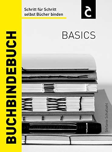 Buchbindebuch Basics: Schritt für Schritt selbst Bücher binden - Grundlagen