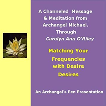 Matching Your Frequencies With Desires: An Archangel Michael Channeled Message & Meditation
