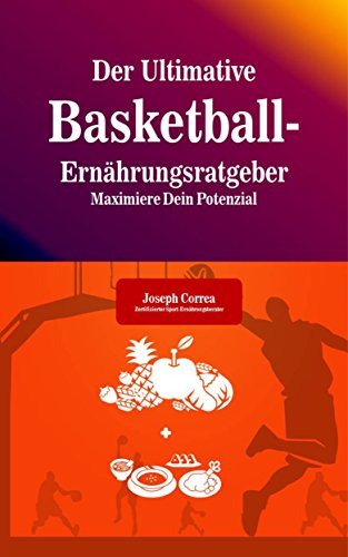 Der Ultimative Basketball-Ernährungsratgeber: Maximiere Dein Potenzial