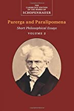Schopenhauer: Parerga and Paralipomena : Volume 2: Short Philosophical Essays (The Cambridge Edition of the Works of Schopenhauer)