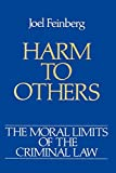 The Moral Limits of the Criminal Law: Volume 1: Harm to Others: Harm to Others Vol 1