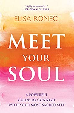 Meet Your Soul: A Powerful Guide to Connect with Your Most Sacred Self