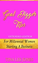 Goal Digger Tips [Extended Edition]: For Millennial Women Starting A Business