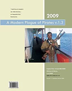 A Modern Plague of Pirates: Modern Piracy in the 21st Century - Protecting Your Ship and Your Crew - a Practical Guide for...
