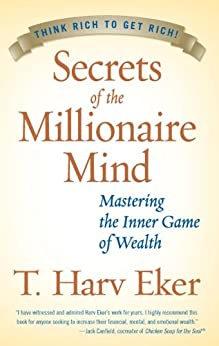 Secrets of the Millionaire Mind: Mastering the Inner Game of Wealth by [T. Harv Eker]