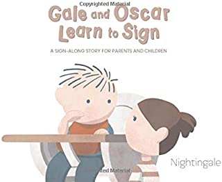Gale And Oscar Learn To Sign: A Sign-Along Story For Parents And Young Children (Gale and Baby)