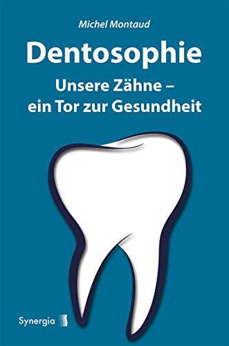 Dentosophie: Unsere Zähne - ein Tor zur Gesundheit
