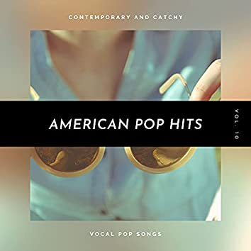 American Pop Hits - Contemporary And Catchy Vocal Pop Songs, Vol. 10