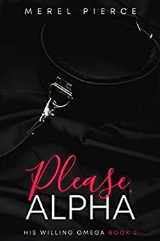 Please, Alpha (His Willing Omega Book 2) by [Merel Pierce]