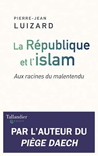 La République et l'Islam: Aux racines du malentendu (Essais)