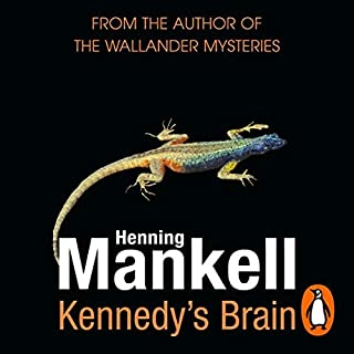 Kennedy's Brain                   By:                                                                                                                                 Henning Mankell                               Narrated by:                                                                                                                                 Anna Bentnick                      Length: 12 hrs and 51 mins     22 ratings     Overall 3.9