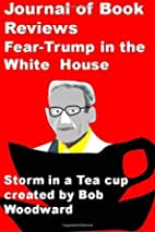 Journal of Book Reviews: Fear-Trump in the White House-Storm in a Tea cup created by Bob Woodward