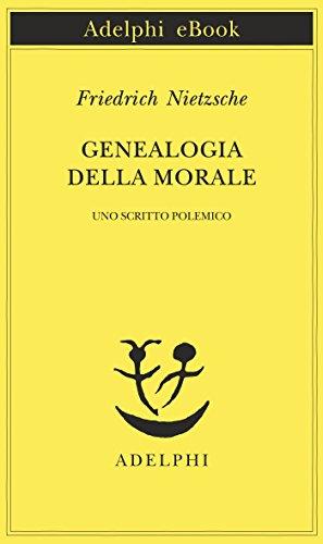 Genealogia della morale: Uno scritto polemico (Opere di Friedrich Nietzsche Vol. 14)