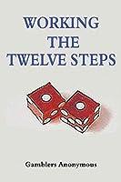 Gamblers Anonymous: Working The Twelve Steps