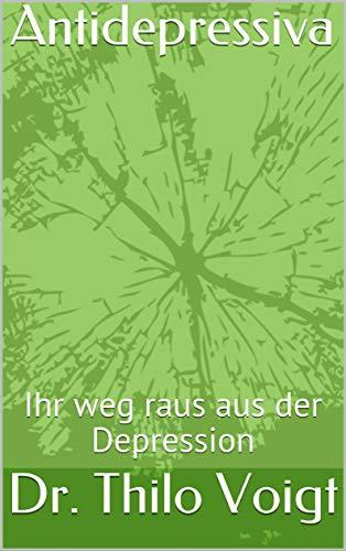 Antidepressiva: Ihr weg raus aus der Depression (Voigtsbänder 1) (German Edition)