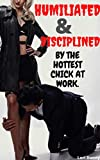 Humiliated And Disciplined By The Hottest Chick At Work: ( Femdom lifestyle torture instruction pet, dominating alpha female, bsdm restraining punishments submissive, erotcia with pleasure and pain )