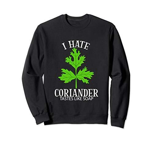 Ich hasse Koriander schmeckt wie Seife Lustige Anti Cori Sweatshirt