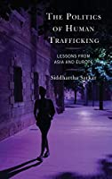 The Politics of Human Trafficking: Lessons from Asia and Europe